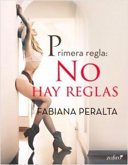 Primera regla: no hay reglas - Fabiana Peralta | Planeta de Libros