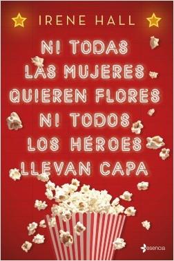 Ni todas las mujeres quieren flores ni todos los héroes llevan capa – Irene Antesala | Descargar PDF