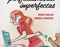 Mamás perfectamente imperfectas – Diana Guelar,Andrea Jáuregui | Descargar PDF