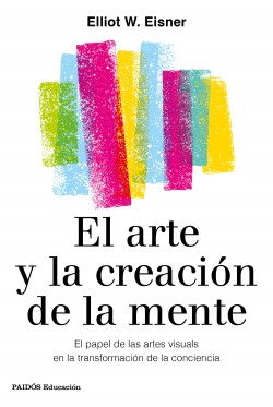 El arte y la creación de la mente – Eliot W. Eisner | Descargar PDF