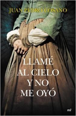 Llamé al cielo y no me oyó - Juan Pedro Cosano   Planeta de Libros
