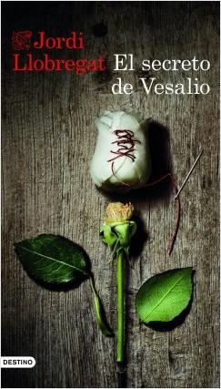 El secreto de Vesalio - Jordi Llobregat | Planeta de Libros