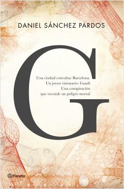 G (la novela de Gaudí) - Daniel Sánchez Pardos | Planeta de Libros