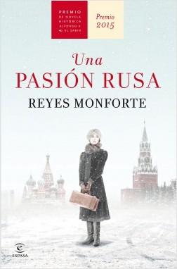 Una pasión rusa - Reyes Monforte | Planeta de Libros