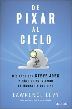 De Pixar al cielo - Lawrence Levy | Planeta de Libros