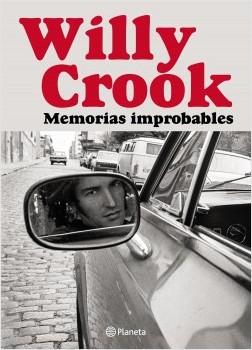 Memorias improbables - Willy Crook   Planeta de Libros
