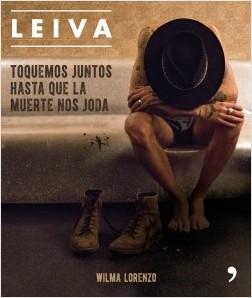 Leiva. Toquemos juntos hasta que la muerte nos joda - Wilma Lorenzo | Planeta de Libros