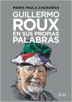 Guillermo Roux en sus propias palabras - María Paula Zacharías | Planeta de Libros
