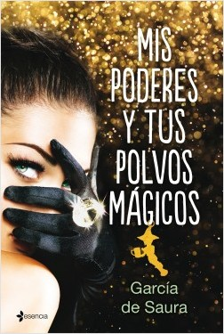 Mis poderes y tus polvos mágicos - García de Saura | Planeta de Libros