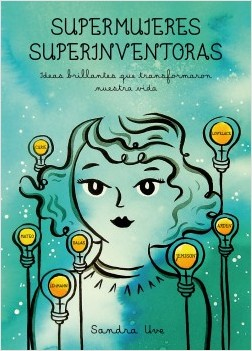 Supermujeres, superinventoras - Sandra Uve | Planeta de Libros