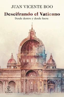 Descifrando el Vaticano - Juan Vicente Boo | Planeta de Libros
