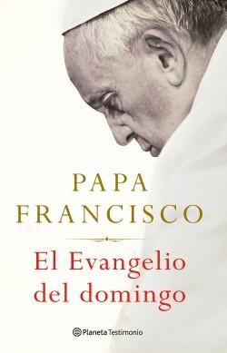 El Evangelio del domingo - Papa Francisco | Planeta de Libros