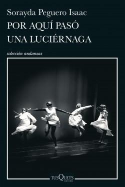Por aquí pasó una luciérnaga - Sorayda Peguero | Planeta de Libros