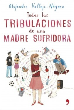 Todas las tribulaciones de una madre sufridora - Alejandra Vallejo-Nágera | Planeta de Libros