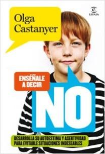 Enséñale a decir NO - Olga Castanyer   Planeta de Libros