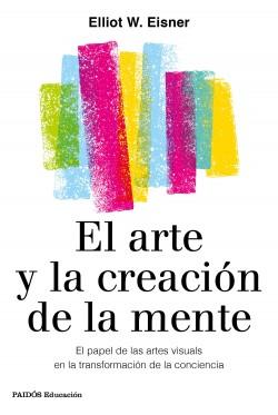 El arte y la creación de la mente - Eliot W. Eisner | Planeta de Libros