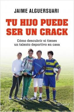 Tu hijo puede ser un crack - Jaime Alguersuari | Planeta de Libros