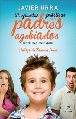 Respuestas prácticas para padres agobiados - Javier Urra | Planeta de Libros
