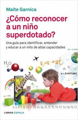 Cómo reconocer a un niño superdotado - Maite Garnica Betrán | Planeta de Libros