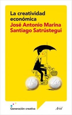 La creatividad económica - José Antonio Marina,Santiago Satrústegui | Planeta de Libros