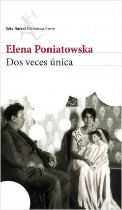 Dos veces única - Elena Poniatowska | Planeta de Libros