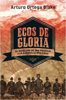 Ecos de gloria - Arturo Ortega Blake | Planeta de Libros