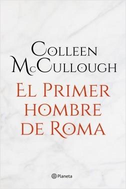 El primer hombre de Roma - Colleen McCullough   Planeta de Libros