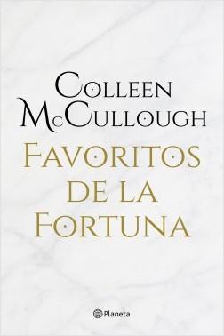 Favoritos de la fortuna - Colleen McCullough | Planeta de Libros