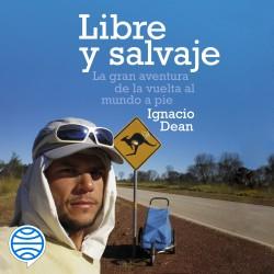 Libre y salvaje - Ignacio Dean | Planeta de Libros