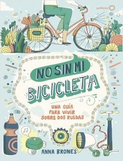 No sin mi bicicleta - Anna Brones | Planeta de Libros