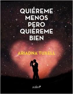 Quiéreme menos pero quiéreme bien - Ariadna Tuxell | Planeta de Libros
