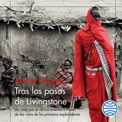 Tras los pasos de Livingstone - Xavier Moret | Planeta de Libros