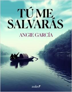Tú me salvarás - Angie García López | Planeta de Libros