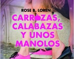 Carrozas, calabazas y unos manolos – Rose B. Loren   Descargar PDF