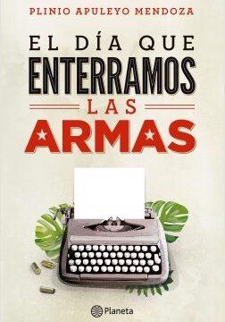 El dia que enterramos las armas – Plinio Apuleyo Mendoza | Descargar PDF