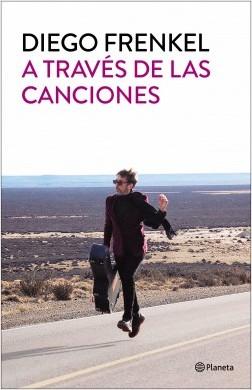A través de las canciones - Diego Frenkel | Planeta de Libros