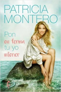 Pon en forma tu yo interior - Patricia Montero | Planeta de Libros