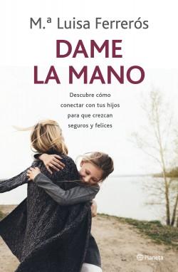 Dame la mano - María Luisa Ferrerós   Planeta de Libros