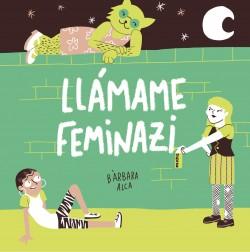 Llámame feminazi - Bàrbara Alca | Planeta de Libros