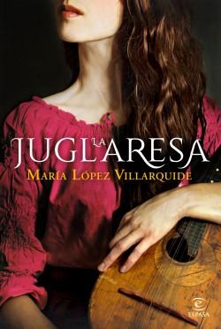 La juglaresa - María López Villarquide | Planeta de Libros