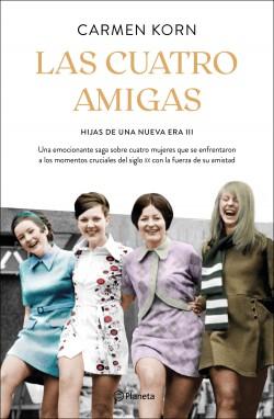 Las cuatro amigas (Saga Hijas de una nueva era 3) - Carmen Korn | Planeta de Libros