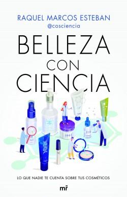 Belleza con Ciencia - Raquel Marcos Esteban | Planeta de Libros