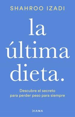 La última dieta - Shahroo Izadi | Planeta de Libros