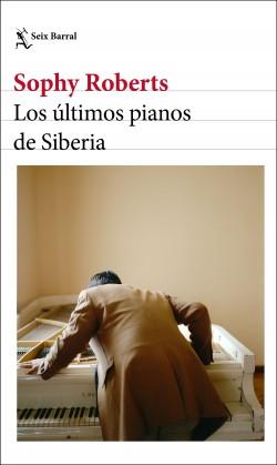 Los últimos pianos de Siberia - Sophy Roberts | Planeta de Libros