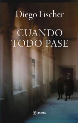 Cuando todo pase - Diego Fischer   Planeta de Libros