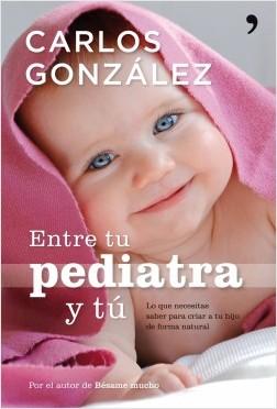 Entre tu pediatra y tú - Carlos González | Planeta de Libros