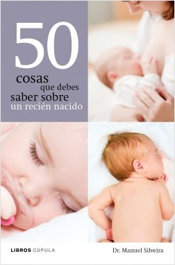 50 cosas que debes saber sobre un recién nacido - Dr. Manuel Silveira. Pediatra | Planeta de Libros