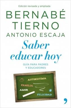 Saber educar hoy - Bernabé Tierno,Antonio Escaja | Planeta de Libros