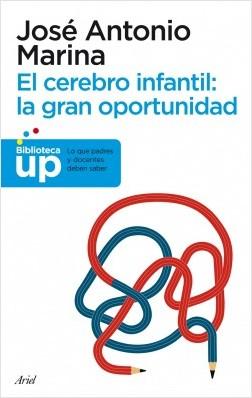 El cerebro infantil: la gran oportunidad - José Antonio Marina | Planeta de Libros