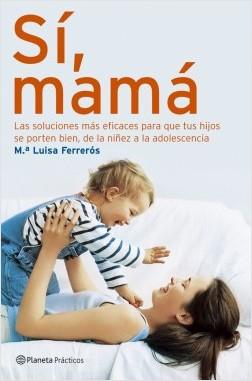 Sí, mamá - María Luisa Ferrerós | Planeta de Libros
